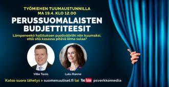 Maanantain Tuumaustunnilla: Ville Tavio ja Lulu Ranne kertovat perussuomalaisista budjettiteeseistä