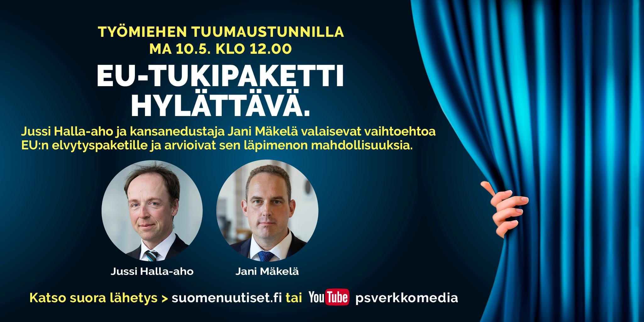 Tulossa maanantain Tuumaustunnilla: Halla-aho ja Mäkelä vaativat EU-tukipaketin hylkäämistä