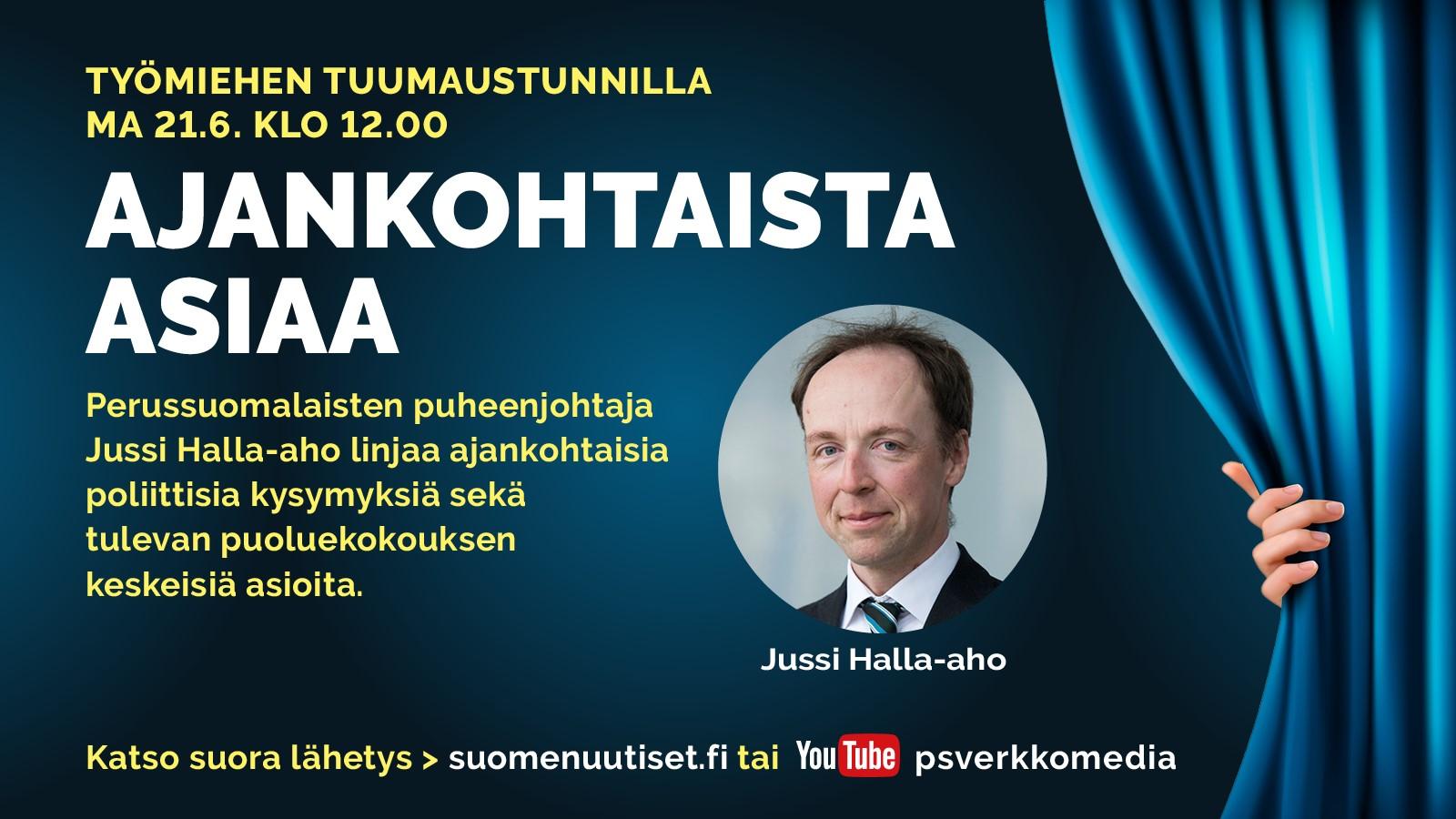 Maanantain Tuumaustunnilla: Jussi Halla-aho linjaa ajankohtaisia poliittisia kysymyksiä ja puoluekokousasiaa